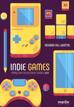 Książki o grach #04 Indie Games. Podręcznik Niezależnego Twórcy Gier