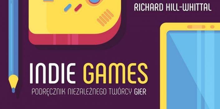 Indie Games. Podręcznik Niezależnego Twórcy Gier | Recenzja